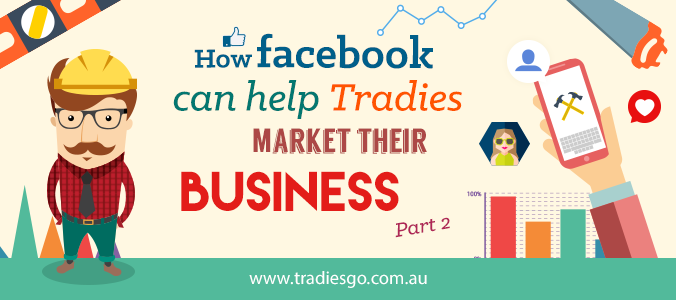 How Facebook can Help Tradies Market Their Business - Part 2