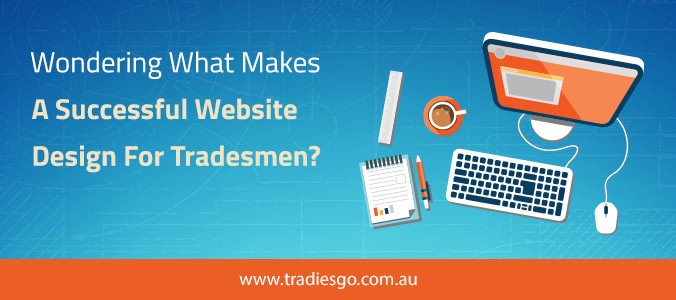 12-8-16--Tradies-blog-Wondering-What-Makes-A-Successful-Website-Design-For-Tradesmen